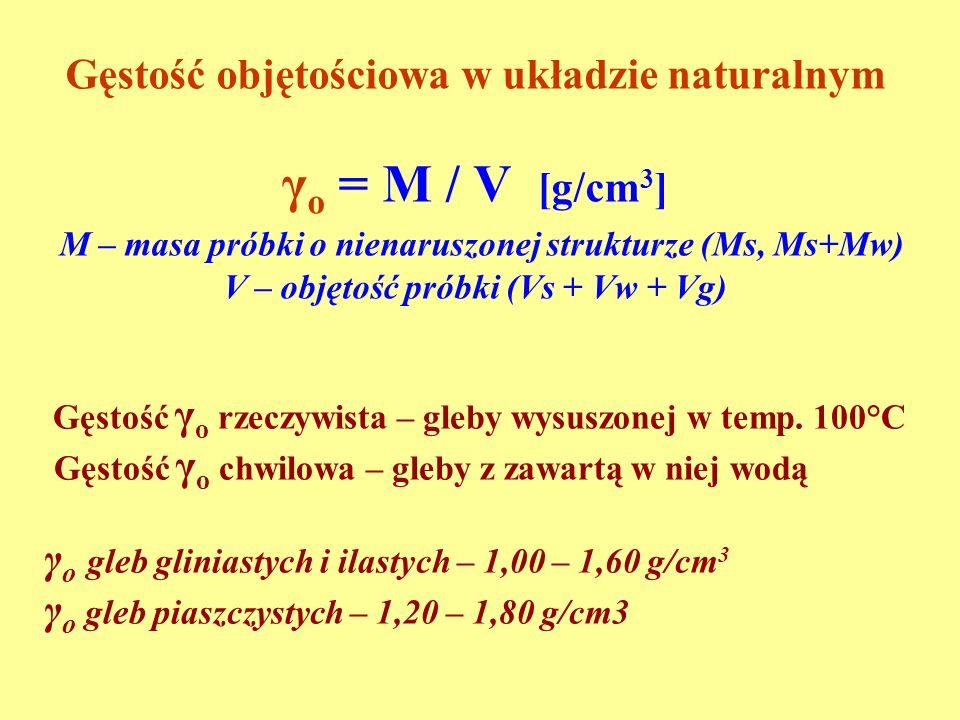 γo = M / V [g/cm3] Gęstość objętościowa w układzie naturalnym